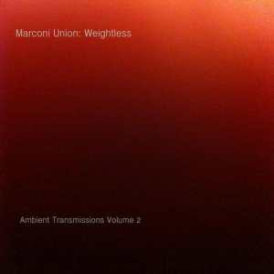 Marconi Union - Weightless (Ambient Transmissions Volume 2)