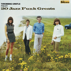 Throbbing Gristle – 20 Jazz Funk Greats