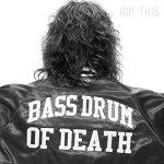 Bass Drum Of Death – Rip This