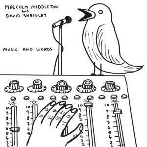 Malcolm Middleton & David Shrigley - Music And Words
