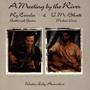 Ry Cooder & VM Bhatt - A Meeting By The River