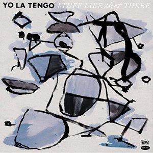 Yo La Tengo – Stuff Like That There