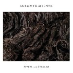 Lubomyr Melnyk – Rivers And Streams