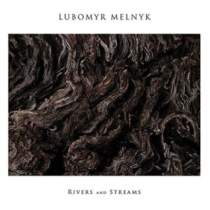 Lubomyr Melnyk - Rivers And Streams