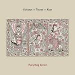 Yorkston/ Thorne/ Khan – Everything Sacred