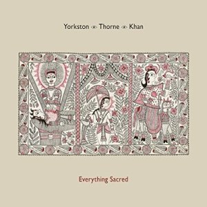 Yorkston/Thorne/Khan – Everything Sacred