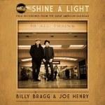 Billy Bragg & Joe Henry – Shine A Light: Field Recordings From The Great...
