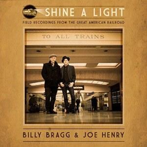 Billy Bragg & Joe Henry - Shine A Light