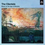 The Clientele – Music For The Age Of Miracles