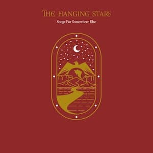 The Hanging Stars - Songs For Somewhere Else
