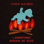 Luke Haines – I Sometimes Dream Of Glue