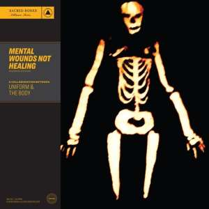 Uniform & The Body - Mental Wounds Not Healing