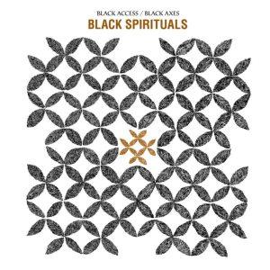 Black Spiritual - Black Access/Black Axes