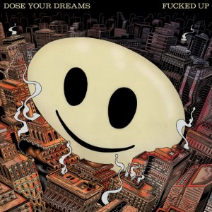 Fucked Up - Dose Your Dreams
