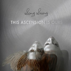 Song Sung - The Ascension Is Ours