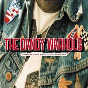 The Dandy Warhols - 13 Tales Of Urban Bohemia