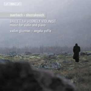 Vadim Gluzman and Angela Yoffe - Ballet For A Lonely Violinist