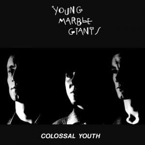 Young Marble Giants - Colossal Youth (40th Anniversary Edition)
