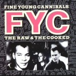 Spotlight: Fine Young Cannibals – The Raw & The Cooked / Fine Young Cannibals