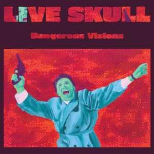 Live Skull - Dangerous Visions