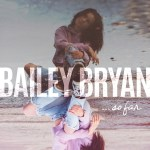 Bailey Bryan To Release Debut EP 'So Far' April 14