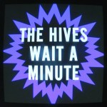 "The Hives debut new video for newest single ""Wait A Minute Now"""