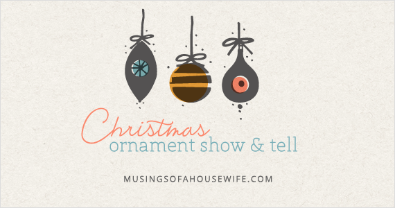 Christmas Ornament Show & Tell with Musings of a Housewife