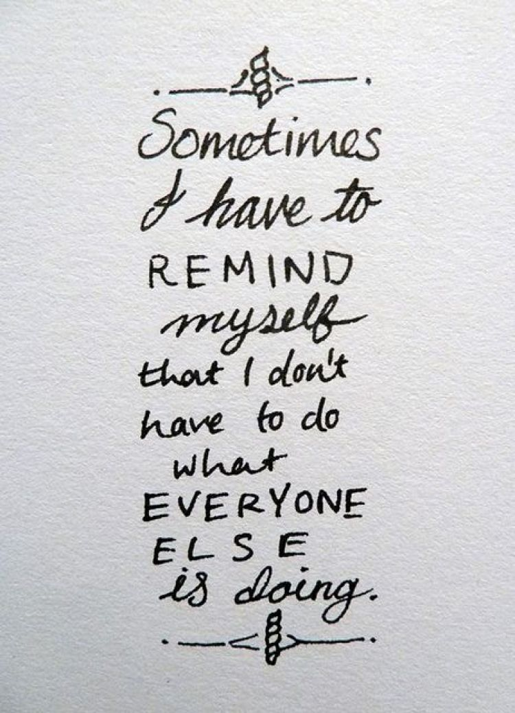 I don't have to do what everyone else is doing / inspirational quotes / Musings on Momentum