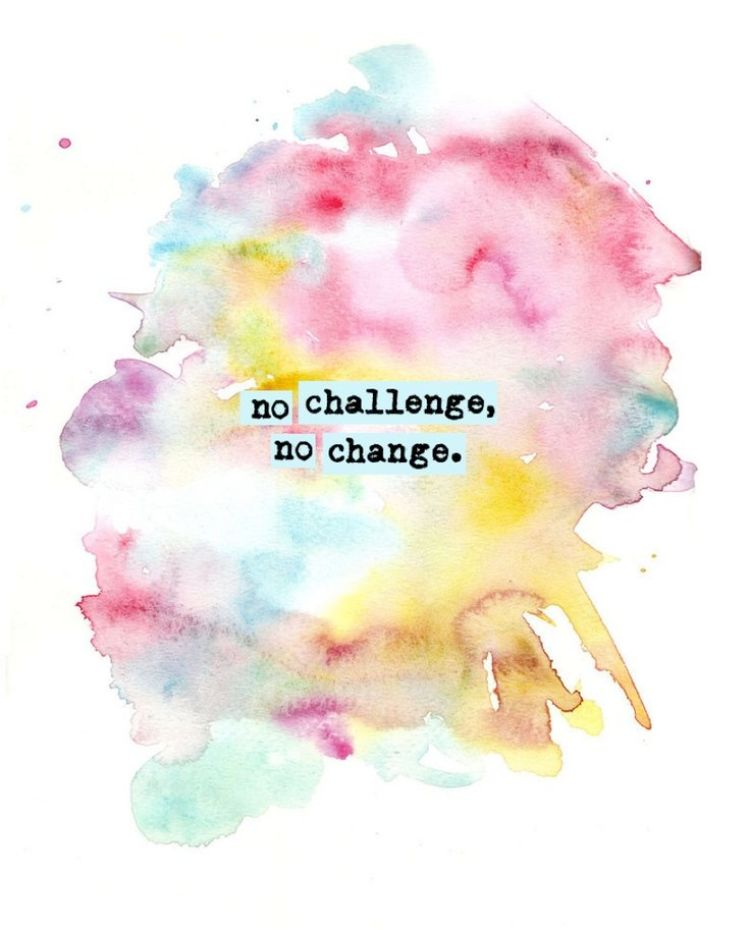 no challenge, no change / inspirational quotes / Musings on Momentum