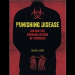 Punishing Disease: HIV and the criminalization of sickness book poster