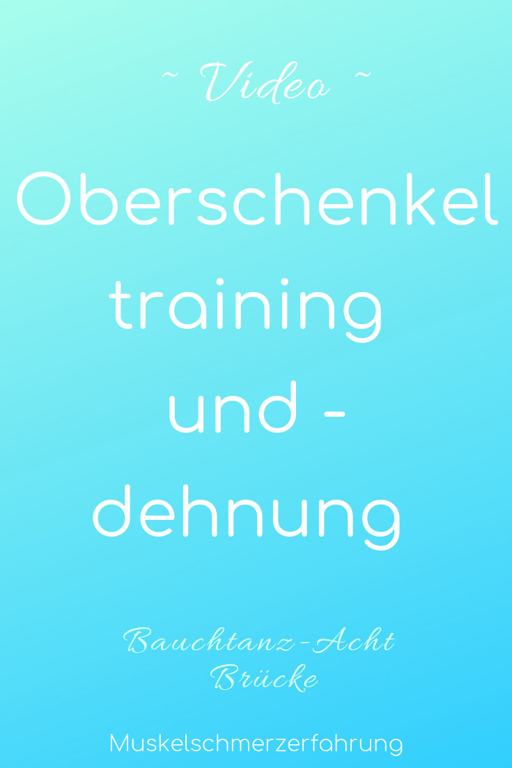Oberschenkel training und -dehnung Video Bauchtanz-Acht Brücke Muskelschmerzerfahrung