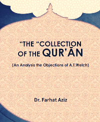 """THE """"COLLECTION"""" OF THE QUR'ĀN (An Analysis the Objections of A.T.Welch)"""