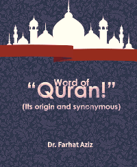 """Word of """"Quran!"""" (Its origin and synonymous)"""