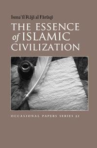 The Essence of Islamic Civilization