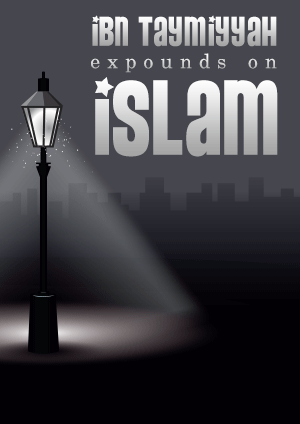 Ibn Taymiyyah Expounds on Islam