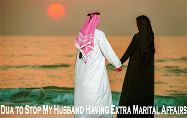 Dua to Stop My Husband Having Extra Marital Affairs
