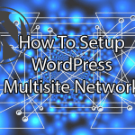 How to Setup WordPress Multisite in a Simple Way
