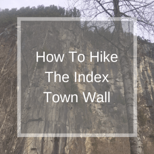 How To Hike The Index Town Wall