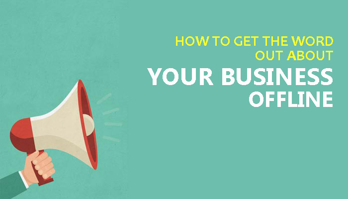 How to Get the Word Out About Your Business Offline