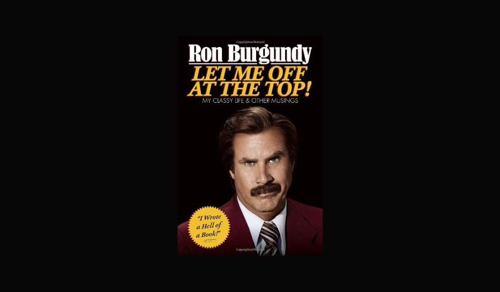 Let Me Off At The Top by Ron Burgundy