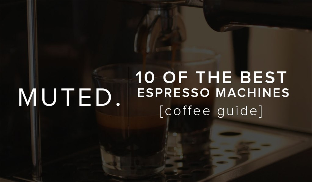10 Of The Best Espresso Machines
