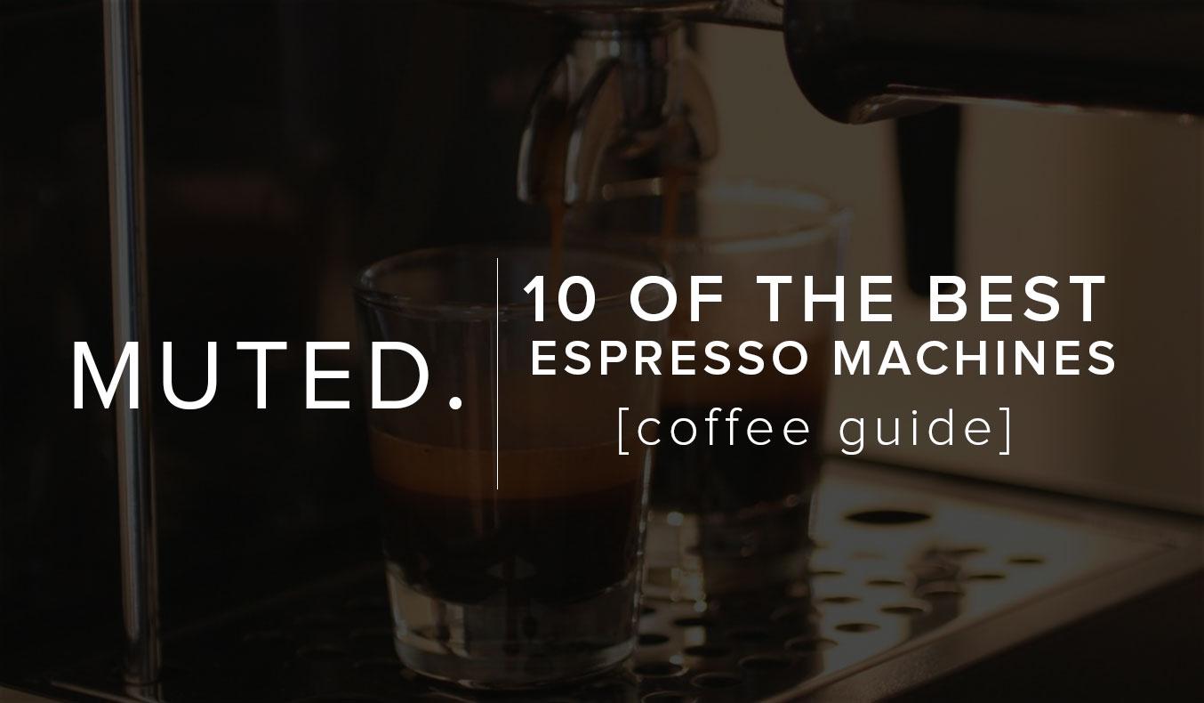 10 Of The Best Espresso Machines