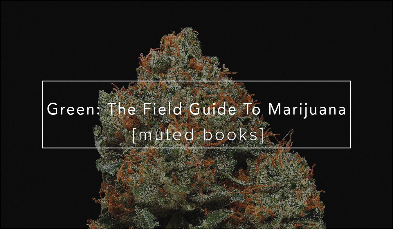 Green: The Field Guide To Marijuana