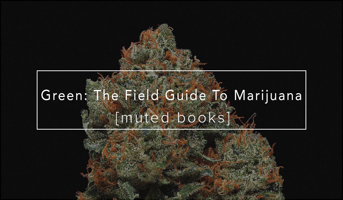 Green: The Field Guide To Marijuana