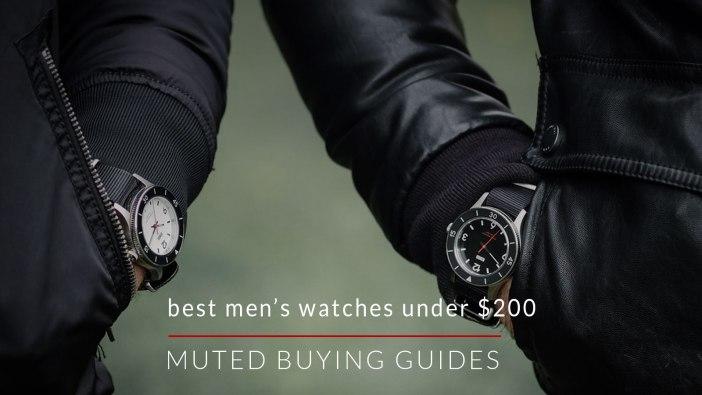 THE BEST MEN'S WATCHES UNDER $200