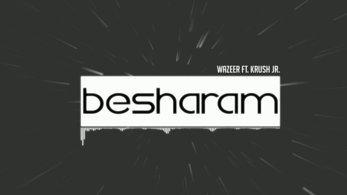 Wazeer Dropped His Latest Track 'Besharam' ft. Krush Jr