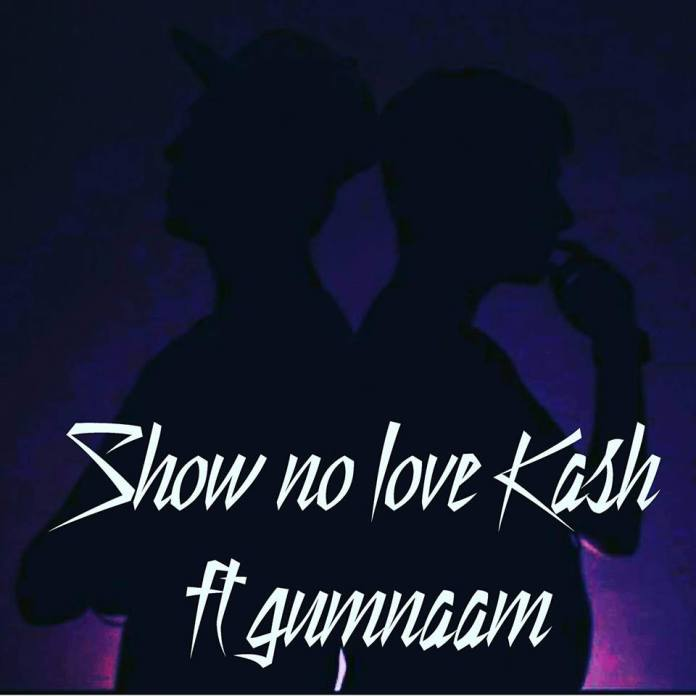 Show No Love by Gumnaam ft Kash (Full Song)