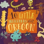 10 Little Monsters Visit Oregon by Rick Walton – picture book review