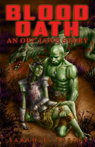 """Blood Oath - An Orc Love Story"" by Sarah E. Seeley."