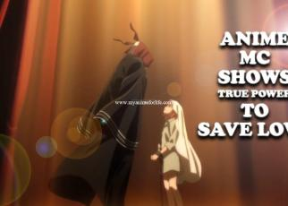 Anime Where Mc Shows His True POWER To Save Who He Loves #1
